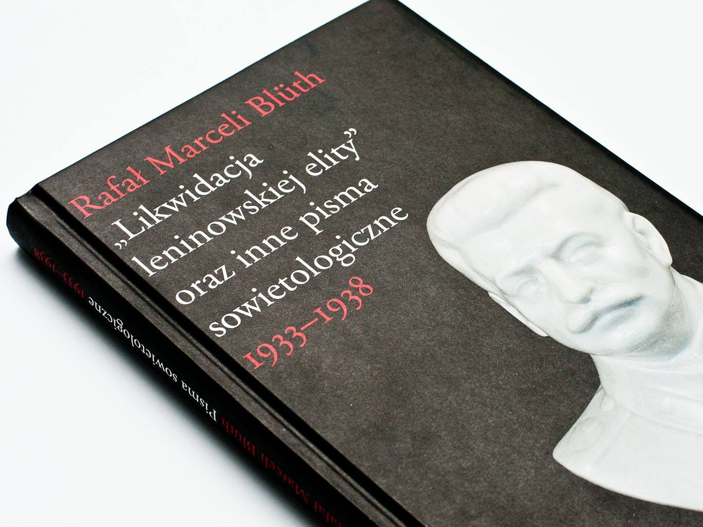 """Rafał Marceli Blüth """"»Likwidacja leninowskiej elity« oraz inne pisma sowietologiczne"""""""