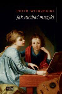 """Piotr Wierzbicki, """"Jak słuchać muzyki"""""""