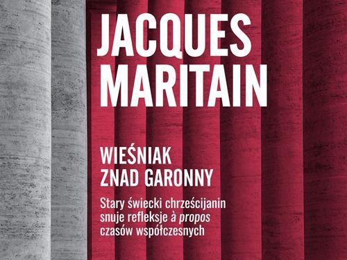 """Fragment okładki książki """"Wieśniak znad Garonny"""" Jacquesa Maritaina, wyd. W drodze, Poznań 2017"""