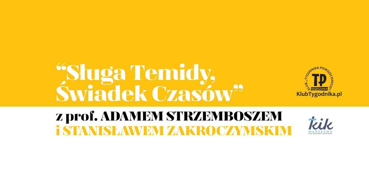 """""""Sługa Temidy. Świadek Czasów"""". Spotkanie z prof. Adamem Strzemboszem i Stanisławem Zakroczymskim"""