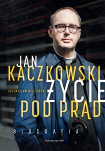 """Przemysław Wilczyński, """"Jan Kaczkowski. Życie pod prąd"""", Wydawnictwo WAM, Kraków 2018"""