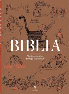 """Frédéric Boyer, Serge Bloch, """"Biblia. Wielkie opowieści Starego Testamentu"""", Wydawnictwo Dwie Siostry, Warszawa 2017"""
