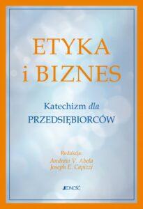 Etyka i biznes. Katechizm dla przedsiębiorców