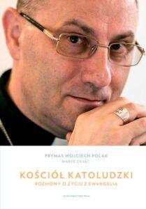 """Abp Wojciech Polak, Marek Zając, """"Kościół katoludzki. Rozmowy o życiu z Ewangelią"""""""