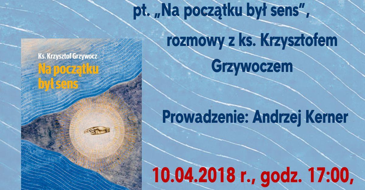 """Spotkanie promocyjne książki """"Na początku był sens"""" w Kędzierzynie Koźlu, 10 kwietnia 2018 r."""