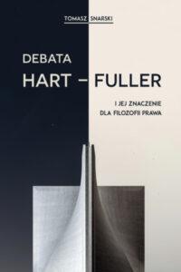 """Tomasz Snarski, """"Debata Hart – Fuller i jej znaczenie dla filozofii prawa"""""""