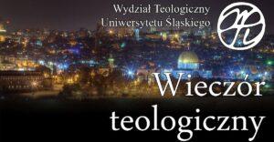 Wieczór Teologiczny Uniwersytetu Śląskiego: Po co chrześcijanom Żydzi?, 25 maja 2018 r.