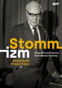 """Radosław Ptaszyński, """"Stommizm. Biografia polityczna Stanisława Stommy"""""""