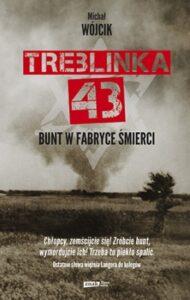 """Michał Wójcik """"Treblinka' 43. Bunt w fabryce śmierci"""""""
