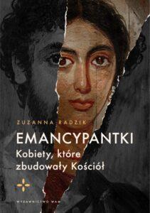 """Zuzanna Radzik, """"Emancypantki. Kobiety, które zbudowały Kościół"""""""