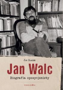 """Jan Olaszek, """"Jan Walc. Biografia opozycjonisty"""""""