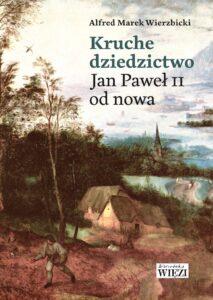 """Ks. Alfred M. Wierzbicki, """"Kruche dziedzictwo. Jan Paweł II od nowa"""""""