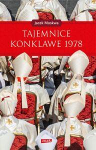 """Jacek Moskwa, """"Tajemnice konklawe 1978"""", Wydawnictwo Znak, Kraków 2018"""