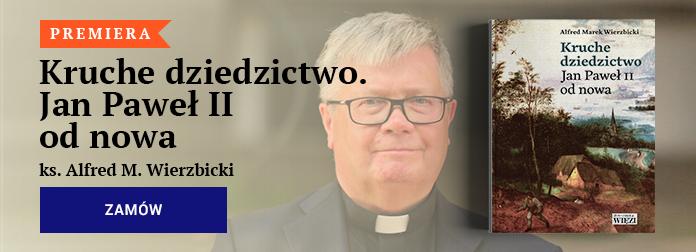 ks. Alfred M. Wierzbicki – Kruche dziedzictwo. Jan Paweł II od nowa