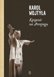 """Karol Wojtyła, """"Kazanie na Areopagu"""", Wydawnictwo Literackie, Kraków 2018"""