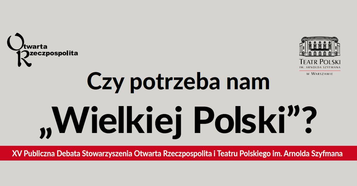 """Czy potrzeba nam """"Wielkiej Polski""""?"""