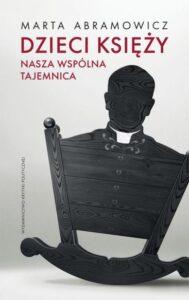 """Marta Abramowicz, """"Dzieci księży. Nasza wspólna tajemnica"""""""