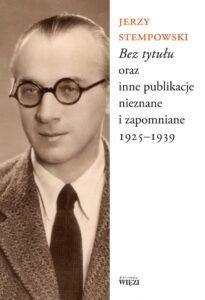 """Jerzy Stempowski, """"«Bez tytułu» oraz inne publikacje nieznane i zapomniane 1925-1939"""""""