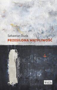 "Sebastian Duda, ""Przesilona wątpliwość"""