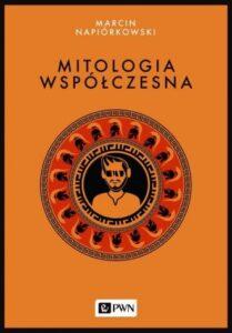 """Marcin Napiórkowski, """"Mitologia współczesna"""""""