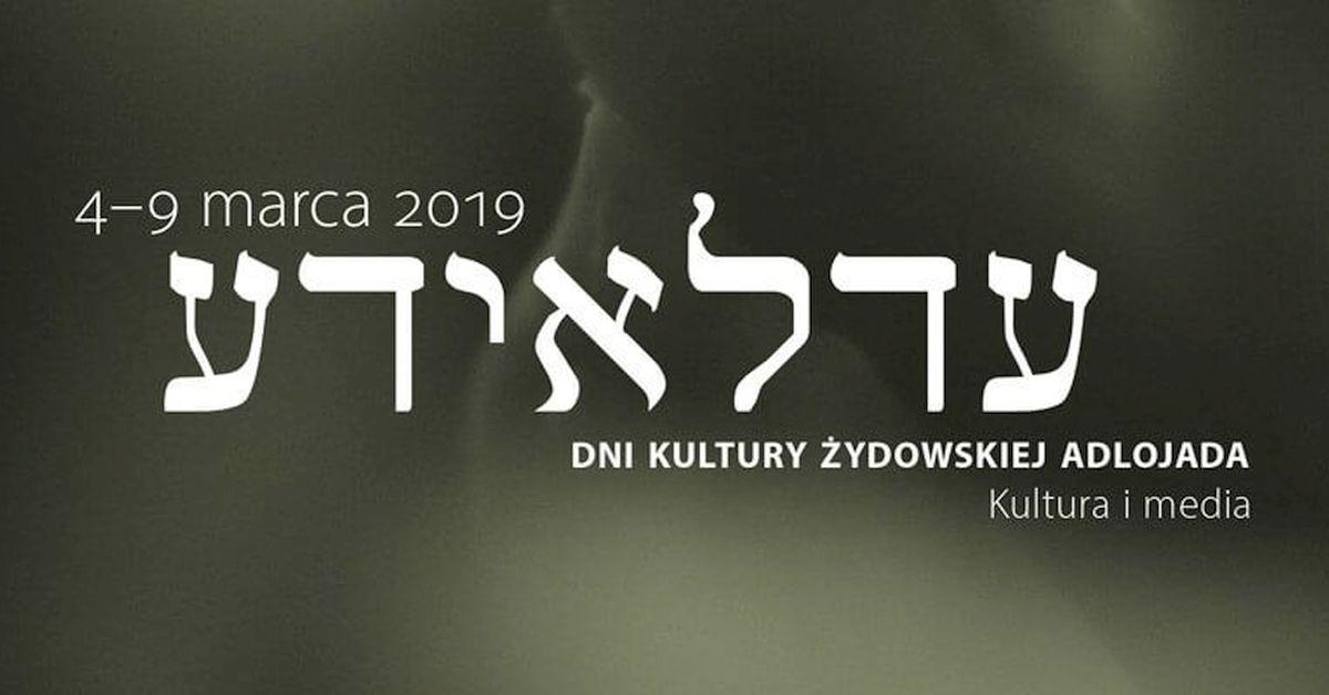 Dni Kultury Żydowskiej Adlojada 2019, 4-9 marca 2019 r.