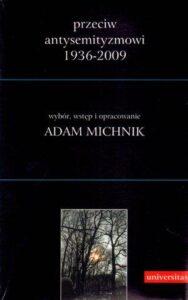 """""""Przeciw antysemityzmowi 1936–2009"""", tom 1-3, wybór, wstęp i opracowanie Adam Michnik"""