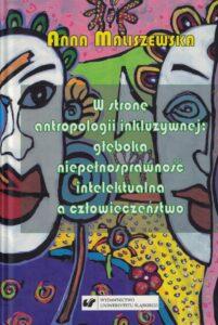 """Anna Maliszewska, """"W stronę antropologii inkluzyjnej: głęboka niepełnosprawność intelektualna a społeczeństwo. Studium z zakresu katolickiej teologii niepełnosprawności"""""""