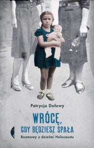 """Patrycja Dołowy """"Wrócę, gdy będziesz spała. Rozmowy z dziećmi Holocaustu"""", Wydawnictwo Czarne, Wołowiec 2019"""