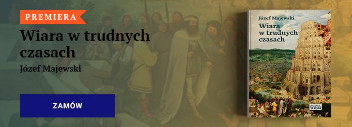 Józef Majewski - Wiara w trudnych czasach