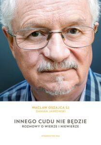 """Wacław Oszajca SJ, Damian Jankowski, """"Innego cudu nie będzie"""", Wydawnictwo WAM"""