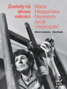 """Ewa Kiedio, Maria Czarnecka, """"Zostały mi słowa miłości Maria Hiszpańska-Neumann: życie i twórczość"""""""