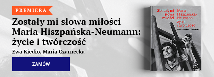 Ewa Kiedio, Maria Czarnecka, Zostały mi słowa miłości. Maria Hiszpańska-Neumann: życie i twórczość