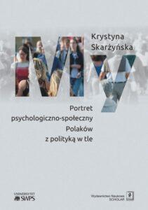 """Krystyna Skarżyńska, """"My. Portret psychologiczno-społeczny Polaków z polityką w tle"""", Wydawnictwo Naukowe Scholar, Warszawa 2019"""