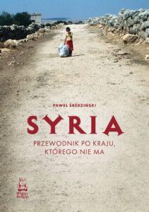 """Paweł Średziński, """"Syria. Przewodnik po kraju, którego nie ma"""", Wydawnictwo Paśny Buriat, 2020"""