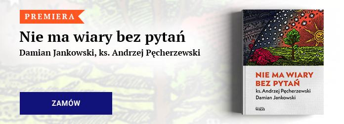 Damian Jankowski, ks. Andrzej Pęcherzewski – Nie ma wiary bez pytań