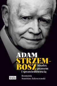 """Adam Strzembosz, Stanisław Zakroczymski, """"Między prawem i sprawiedliwością"""", Wydawnictwo Więź, Warszawa 2017"""