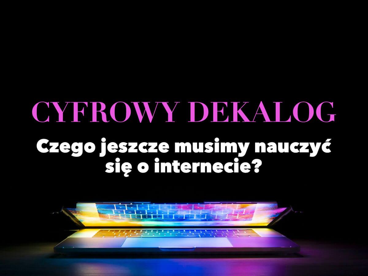 Cyfrowy dekalog – czego jeszcze musimy nauczyć się o internecie?