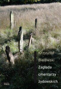 """Krzysztof Bielawski, """"Zagłada cmentarzy żydowskich"""""""