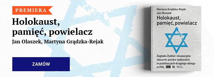 Jan Olaszek, Martyna Grądzka- Rejak - Holokaust, pamięć, powielacz