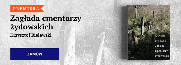 Krzysztof Bielawski - Zagłada cmentarzy żydowskich