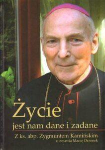 Życie jest nam dane i zadane - Maciej Drzonek, ks. abp. Zygmunt Kamiński