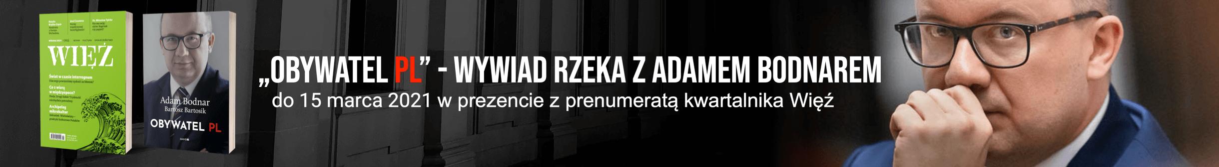 """Wywiad rzeka z Adamem Bodnarem w prezencie z prenumeratą """"Więzi"""""""