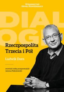 """""""Rzeczpospolita Trzecia i Pół"""", wywiad rzeka Jaremy Piekutowskiego z Ludwikiem Dornem"""