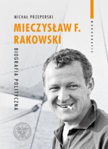 """Michał Przeperski, """"Mieczysław F. Rakowski. Biografia polityczna"""""""